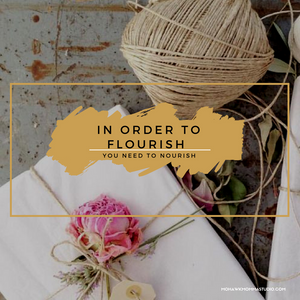 In Order To Flourish You Need To Nourish