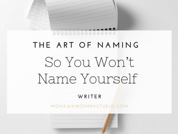 The Art of Naming, So You Won't Name Yourself Writer?