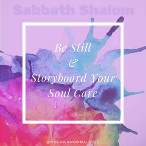 Be Still And Storyboard Your Soul Care