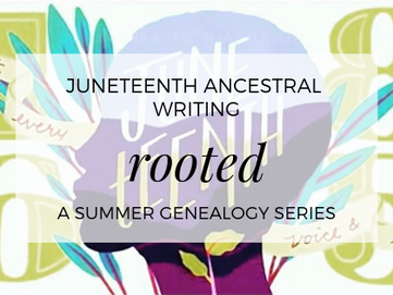 Juneteenth Ancestral Writing: Rooted - I Choose To Be Hope And Embody Faith