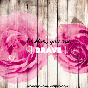In Him You Are Brave, Rose And Wood Art
