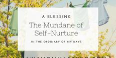 A Blessing - The Mundane of Self-Nurture