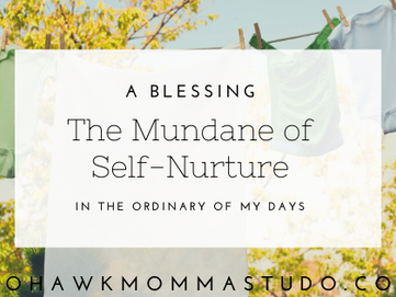A Blessing - The Mundane of Self-Nurture