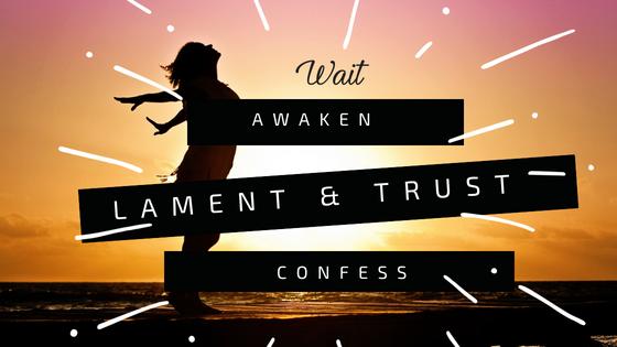 Wait Awaken Lament Trust Confess