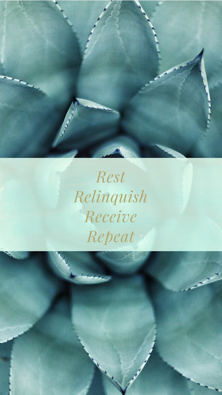 Rest. Relinquish. Receive. Repeat.