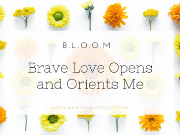 B.L.O.O.M: Brave Love Opens and Orients Me