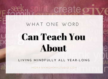 What One Word Can Teach You About Living Mindfully All Year-Long
