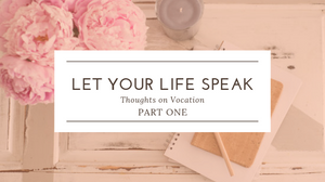 Let Your Life Speak Thoughts On Vocation