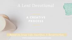 A Creative Process: Based on Jesus' Life, Sacrifice, And Resurrection - Pt 1