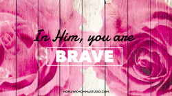 In Him, You Are Brave