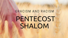 Gracism and Racism - Pentecost Shalom