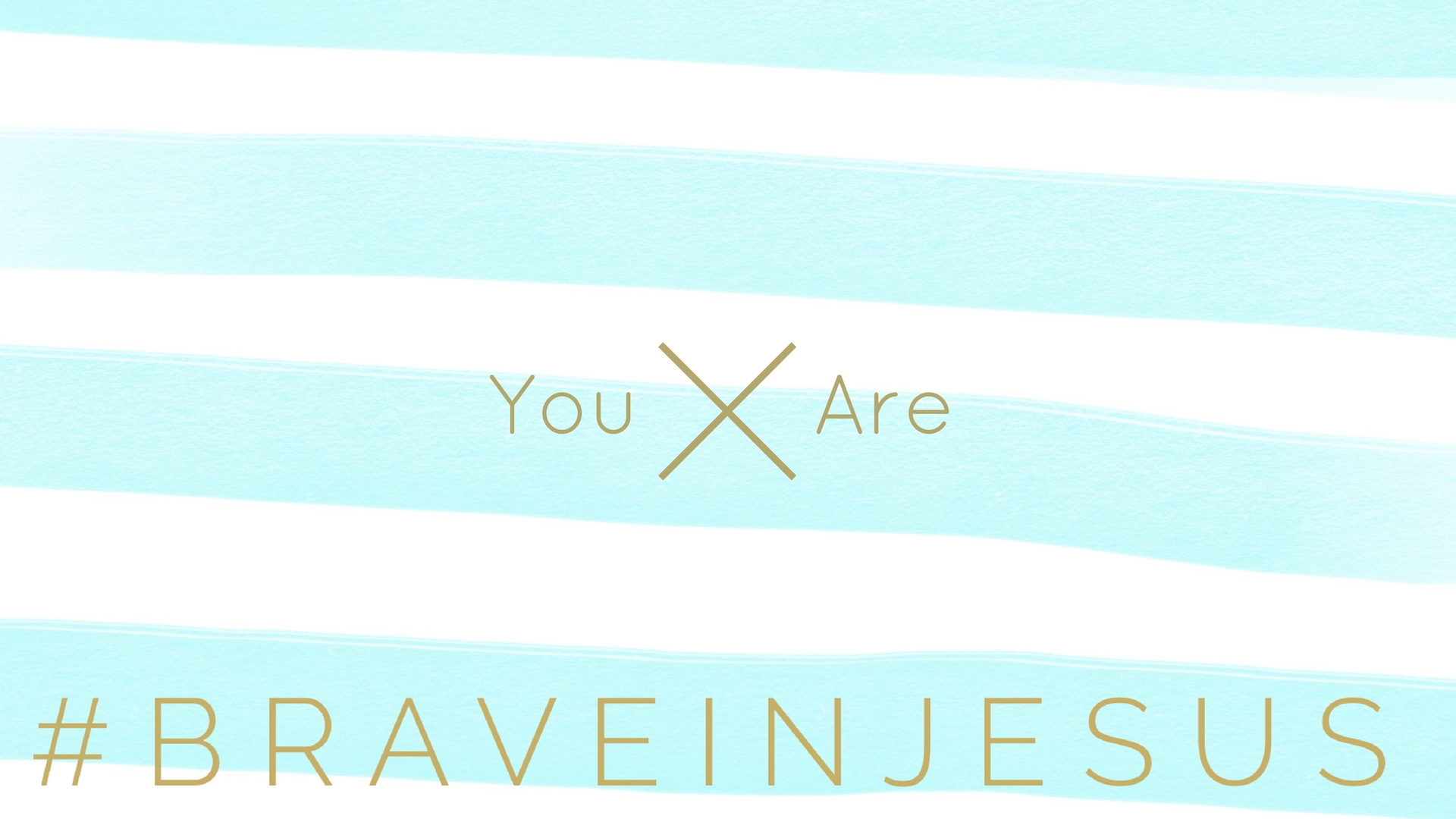 You Are Brave In Jesus