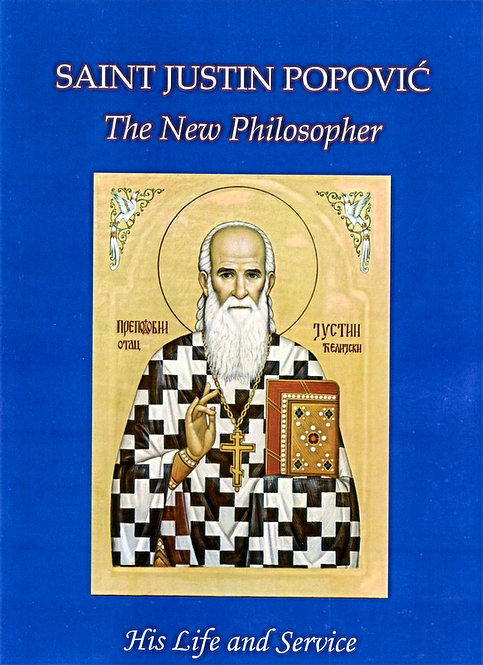 Saint Justin Popović, The New Philosopher: His Life and Service