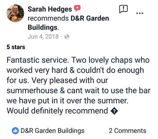 All Reviews can be found on our Facebook page https://www.facebook.com/DandRGardenbuildings/?eid=ARCsXNrv07HKaNWuBYPvKovFuSp7LK5812vu5mZrTmLiTVkW5IovvWw62-sXAdNStmi9w5EbkE6TNKk2