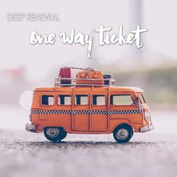 One Way Ticket-Deep Renewal