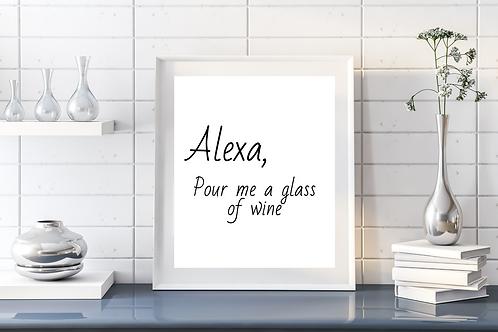 Alexa Pour Me A Glass Of Wine Print