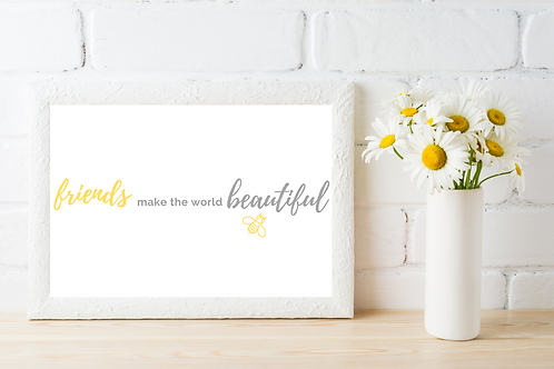 Friends Make The World Beautiful Print
