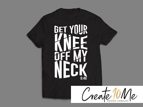 GET YOUR KNEE OFF MY NECK TEE