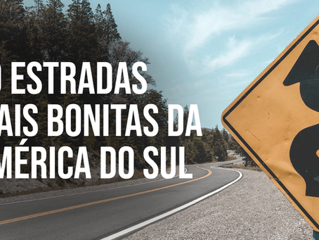 As 10 Estradas mais bonitas da América do Sul