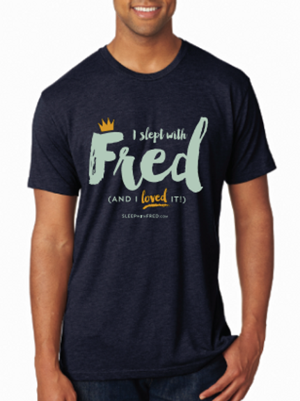I Slept With Fred T-Shirts