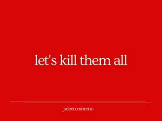 let's kill them all.