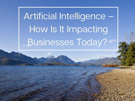 Artificial Intelligence – How Is It Impacting Businesses Today?