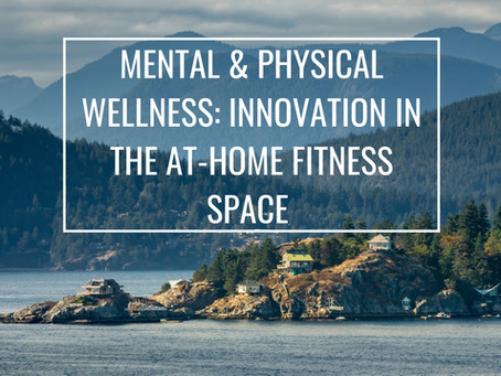 Mental & Physical Wellness: Innovation in the At-Home Fitness Space