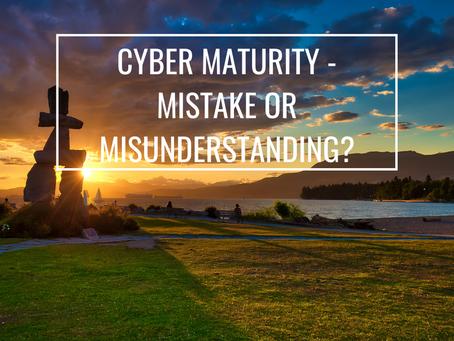 Cyber Maturity - Mistake or Misunderstanding?