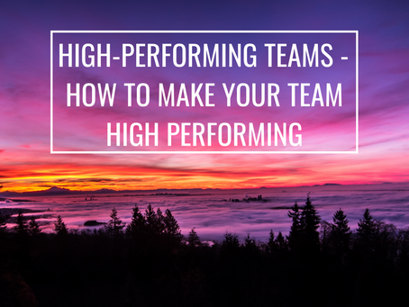 What makes up a high-performing team and how to create one.