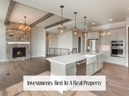 """What does """"Investment tied to a Real Property"""" mean?"""