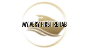 My Very First Rehab