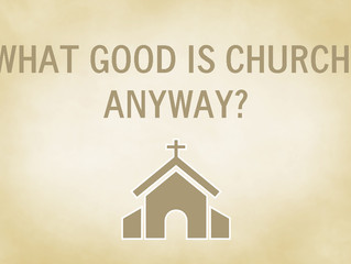 What Good Is Church, Anyway?