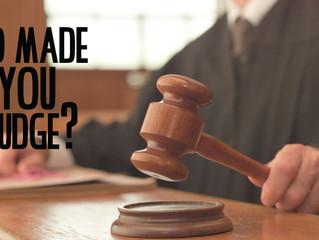 Who Made You Judge?