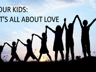 OUR KIDS: IT'S ALL ABOUT LOVE