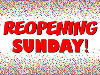 Reopening Sunday!
