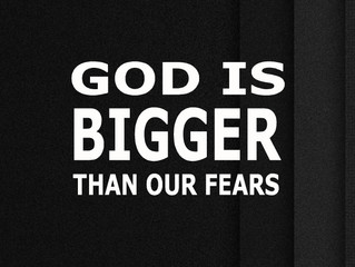 God Is Bigger Than Our Fears
