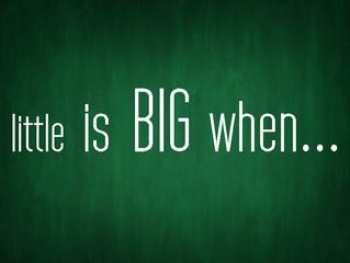 little is BIG when...