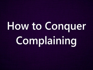 How To Conquer Complaining