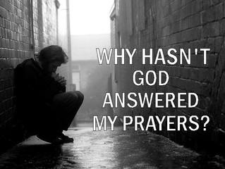 Why hasn't God answered my prayers?