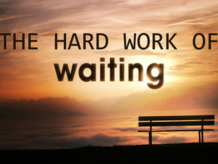 The Hard Work of Waiting