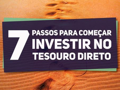 7 Passos para começar investir no Tesouro Direto! Tudo que você precisa saber, aqui.
