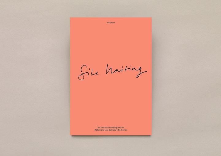 Site Writing – Volume 1 – An Alternative catalogue to the Robert and Lisa Sainsbury Collection. The Sainsbury Centre. SCVA