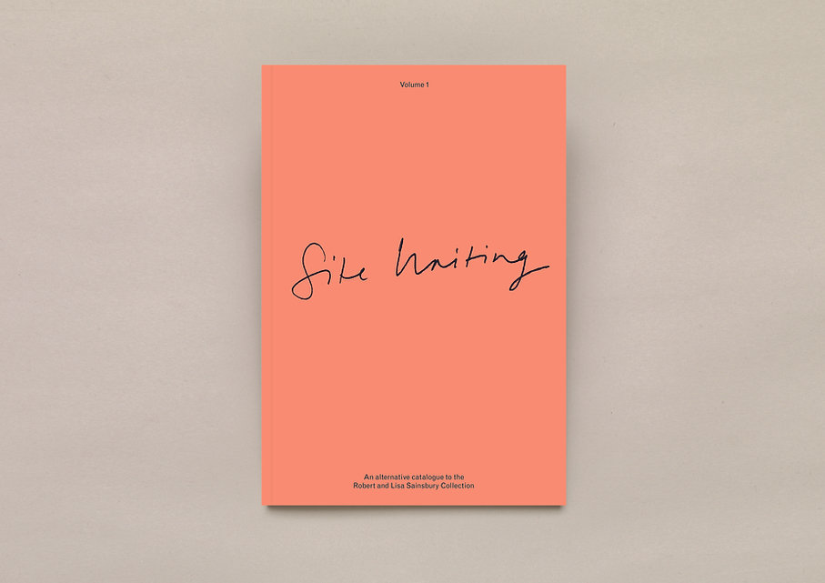 Site Writing – Volume 1 – An Alternative catalogue to the Robert and Lisa Sainsbury Collection. The Sainsbury Centre. SCVA