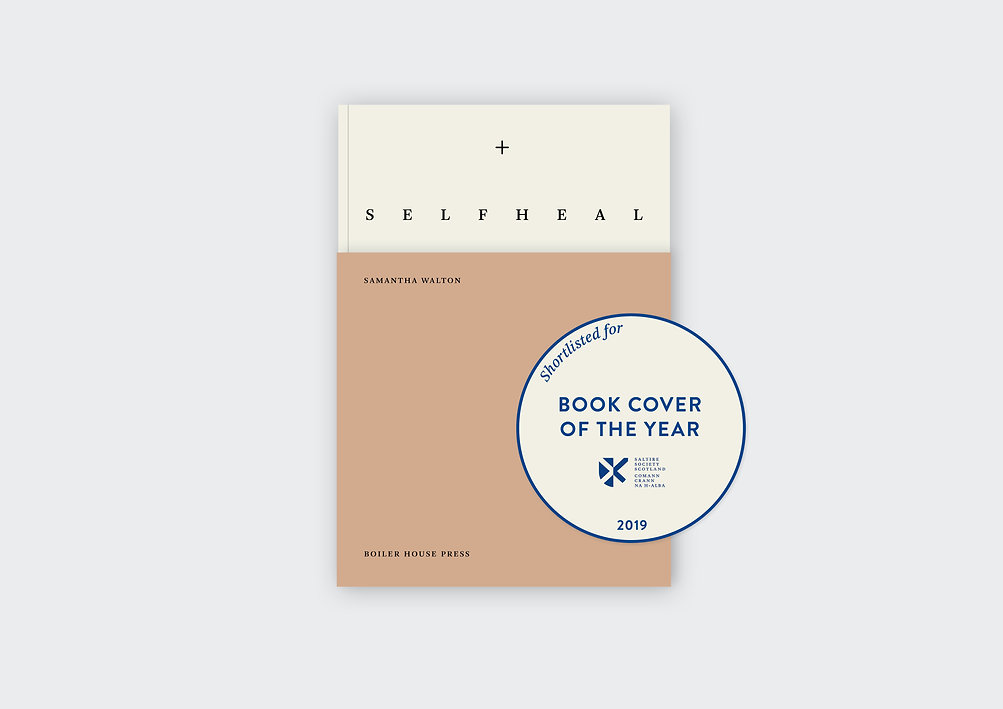 Self Heal Samantha Walton, published by Boiler House Press. Design, typesetting and print-production management by Emily Benton Book Design. Shortlisted for the Saltire Society Book Cover of the Year Award, 2019.