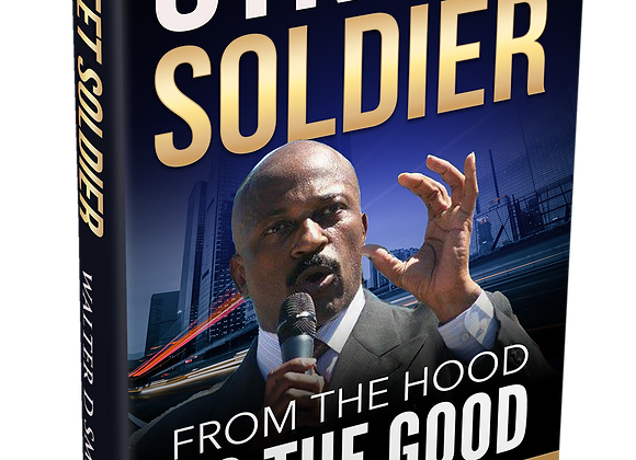 Street Soldier - From The Hood To The Good 2nd Ed.