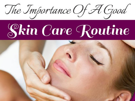 The Importance Of A Good Skin Care Routine