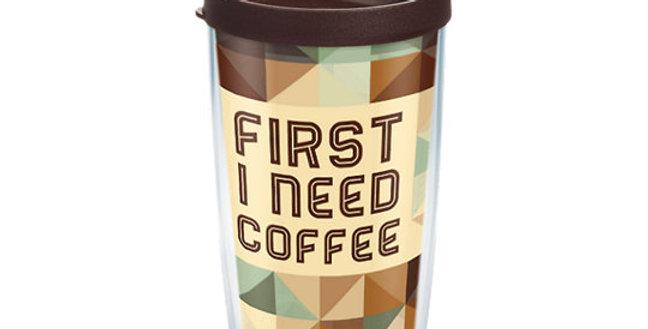 First I Need Coffee 16oz Tumbler