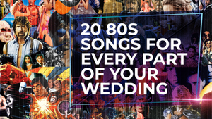 20 Essential 80s Songs For Every Part Of Your Wedding