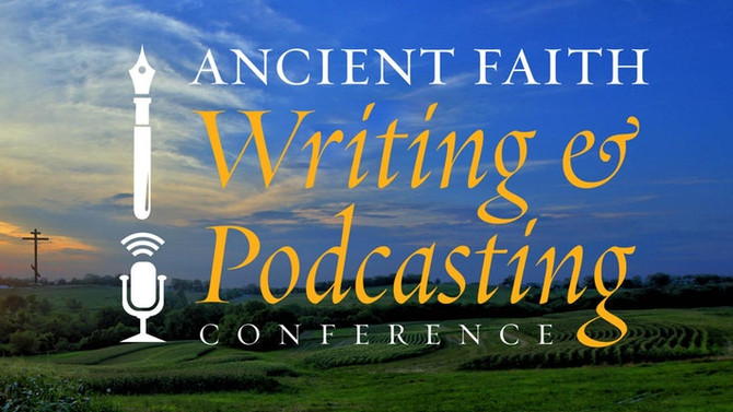 Ancient Faith Writing and Podcasting Conference II (AFCon II)