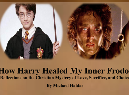 How Harry Healed My Inner Frodo:  Reflections on the Christian Mystery of Love, Sacrifice, and Choic